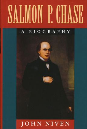 Salmon P. Chase A Biography. John Niven