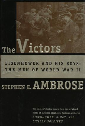 The Victors Eisenhower and His Boys: The Men of World War II. Stephen J. Ambrose