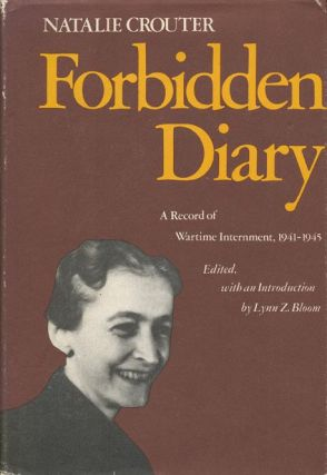 Forbidden Diary A Record of Wartime Internment, 1941-1945. Natalie Crouter, Lynn Z. Bloom