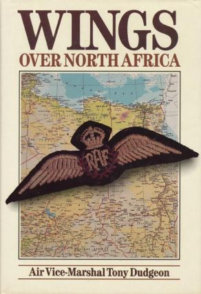 Wings over North Africa A wartime Odyssey, 1940 to 1943. Tony Dudgeon