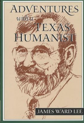 Adventures with a Texas Humanist. James Lee