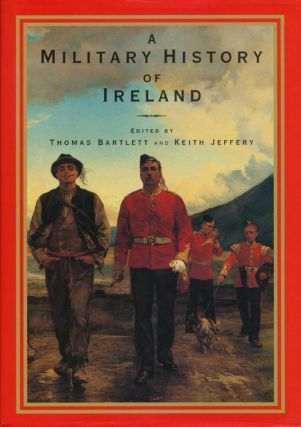 A Military History of Ireland. Thomas Bartlett, Keith Jeffery