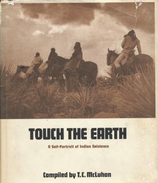 Touch the Earth A Self-Portrait of Indian Existence. T. C. McLuhan