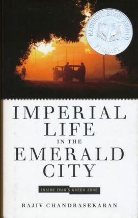 Imperial Life in the Emerald City Inside Iraq's Green Zone. Rajiv Chandrasekaran