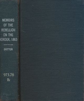 Memoirs of the Rebellion on the Border, 1863. Wiley Britton