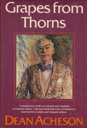 Grapes from Thorns. Dean Acheson