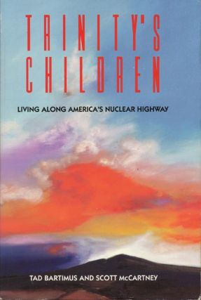 Trinity's Children Living Among America's Nuclear Highway. Tad Bartimus, Scott McCartney