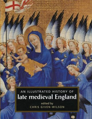 An Illustrated History of Late Medieval England. Chris Given-Wilson