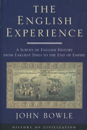 The English Experience A Survey of English History From Earliest Times to the End of Empire. John Bowle.