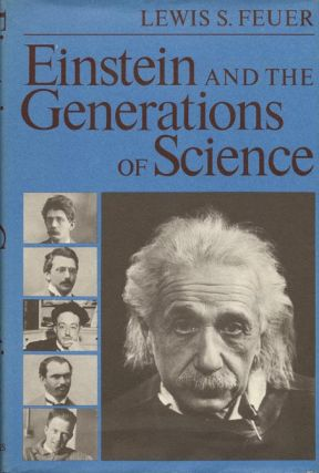 Einstein and the Generations of Science. Lewis S. Feuer