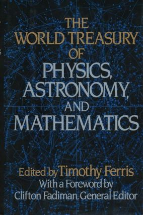 The World Treasury of Physics, Astronomy and Mathematics. Timothy Ferris