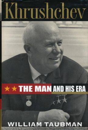 Khrushchev The Man and His Era. William Taubman