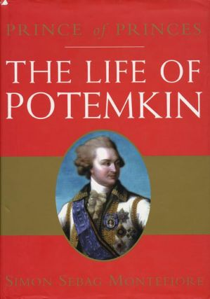 Prince of Princes The Life of Potemkin. Simon Sebag Montefiore