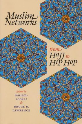 Muslim Networks from Hajj to Hip Hop. Miriam Cooke, Bruce B. Lawrence