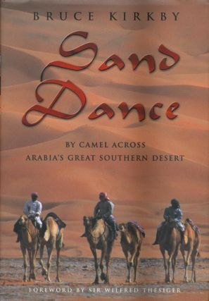 Sand Dance By Camel Across Arabia's Great Southern Desert. Bruce Kirkby