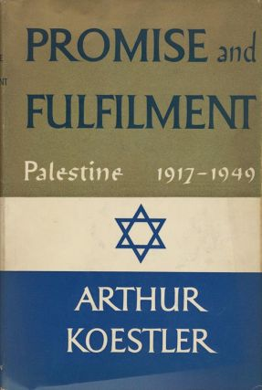 Promise and Fulfillment Palestine, 1917-1949. Arthur Koestler