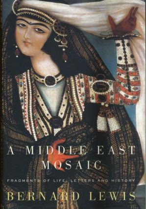 A Middle East Mosaic Fragments of Life, Letters and History. Bernard Lewis