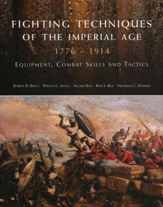Fighting Techniques of the Imperial Age 1776 - 1914 Equipment, Combat Skills and Tactics. Robert...