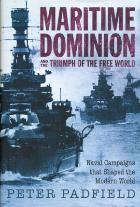 Maritime Dominion Naval Campaigns that Shaped the Modern World. Peter Padfield