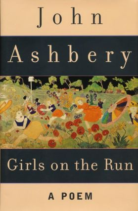 Girls on the Run A Poem. John Ashbery