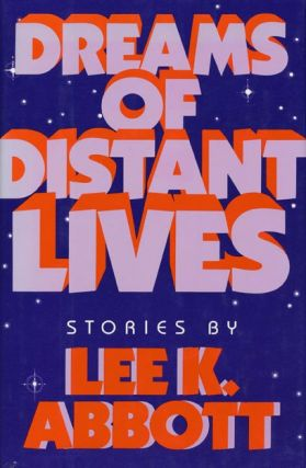 Dreams of Distant Lives. Lee K. Abbott.