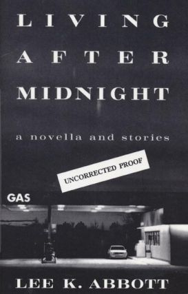 Living after Midnight A Novella and Stories. Lee K. Abbott
