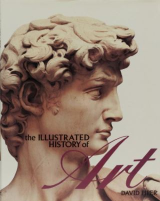 The Illustrated History of Art. David Piper