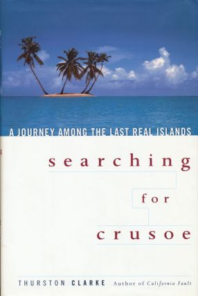 Searching for Crusoe A Journey Among the Last Real Islands. Thurston Clarke