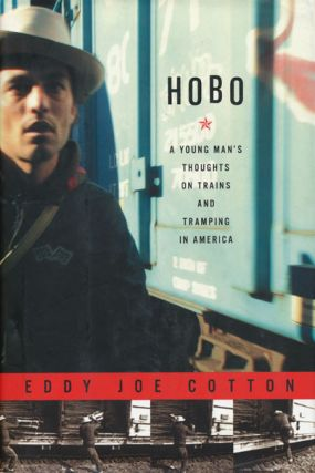 Hobo A Young Man's Thoughts on Trains and Tramping in America. Eddy Joe Cotton