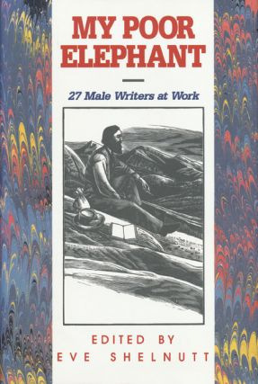 My Poor Elephant 27 Male Writers At Work. Madison Smartt Bell, John Haines, William Logan,...