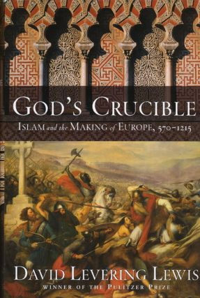 God's Crucible Islam and the Making of Europe, 570-1215. David Levering Lewis