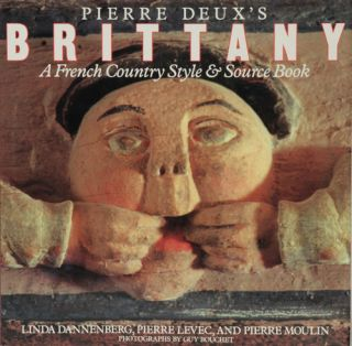 Pierre Deux's Brittany A French Country Style & Source Book. Linda Dannenberg, Pierre Levec,...