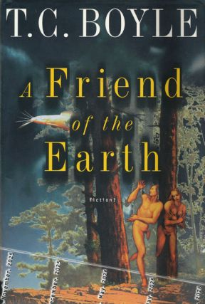 A Friend of the Earth. T. C. Boyle