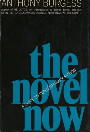 The Novel Now A Guide to Contemporary Fiction. Anthony Burgess.