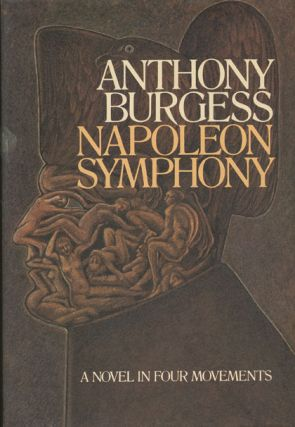 Napoleon Symphony A Novel in Four Movements. Anthony Burgess.