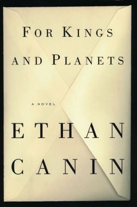 For Kings and Planets A Novel. Ethan Canin.
