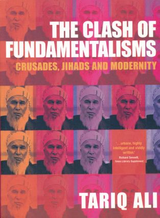 The Clash of Fundamentalisms Crusades, Jihads and Modernity. Tariq Ali