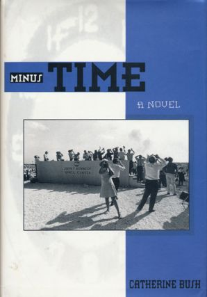 Minus Time A Novel. Catherine Bush