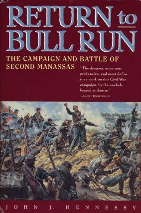 Return to Bull Run The Campaign and Battle of Second Manassas. John Hennessy