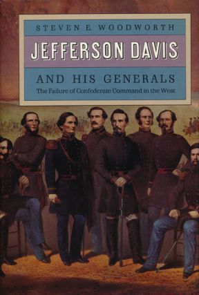 Jefferson Davis and His Generals The Failure of Confederate Command in the West. Steven E....