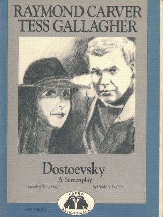 Dostoevsky / King Dog A Screenplay. Raymond Carver, Tess Gallagher, Ursula K. Leguin
