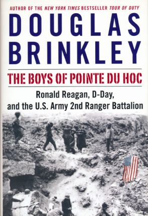The Boys of Pointe du Hoc Ronald Reagan, D-Day, and the U.S. Army 2nd Ranger Battalion. Douglas...