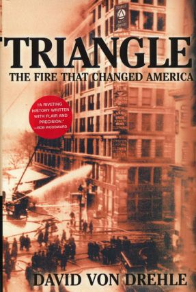 Triangle The Fire That Changed America. David Von Drehle