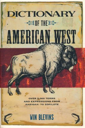 Dictionary of the American West Over 5,000 Terms from Aarigaa! to Zopilote. Win Blevins.