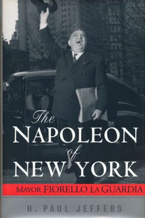 The Napoleon of New York Mayor Fiorello LaGuardia. H. Paul Jeffers