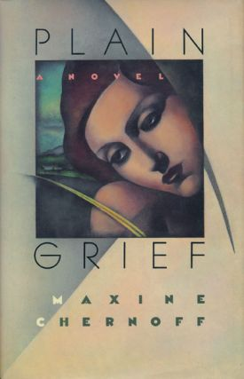 Plain Grief A Novel. Maxine Chernoff.