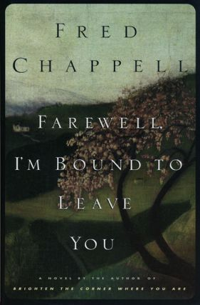 Farewell, I'M Bound to Leave You A Novel. Fred Chappell.