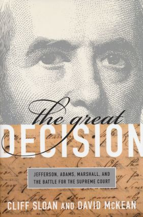 The Great Decision Jefferson, Adams, Marshall, and the Battle for the Supreme Court. Cliff...