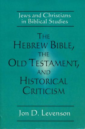 The Hebrew Bible, the Old Testament, and Historical Criticism Jews and Christians in Biblical...