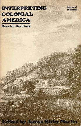 Interpreting Colonial America Selected Readings. James Kirby Martin